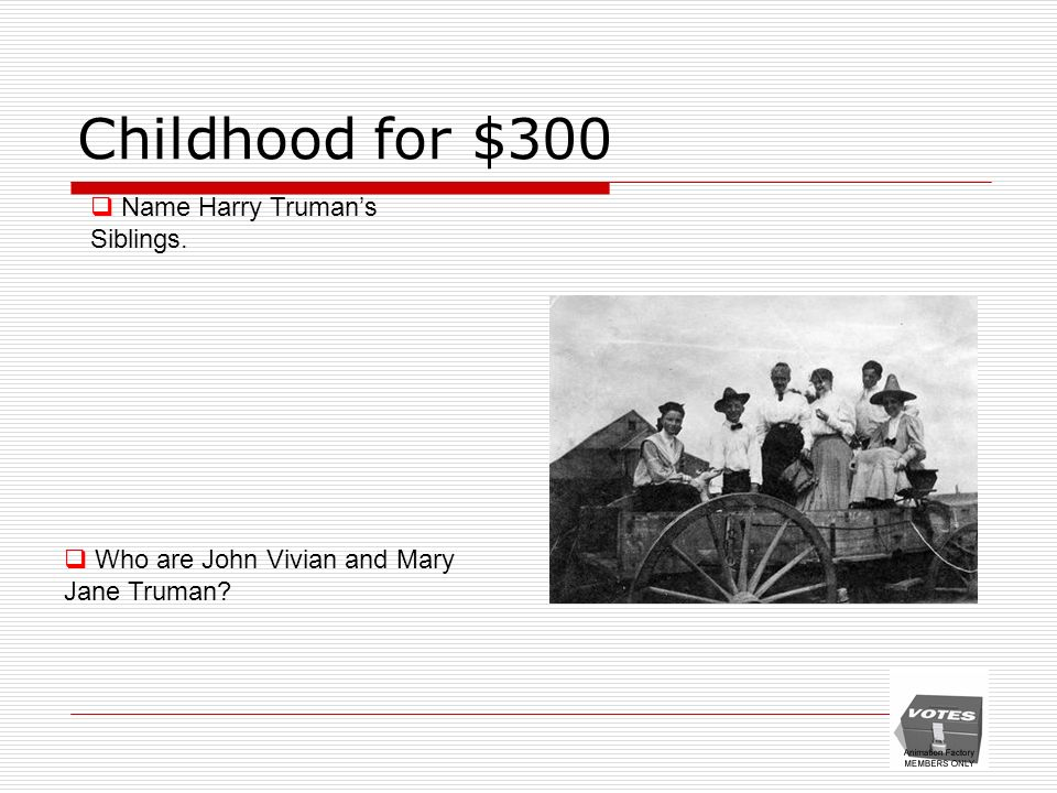Childhood for $300 Name Harry Trumans Siblings. Who are John Vivian and Mary Jane Truman