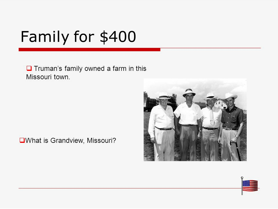 Family for $400 Trumans family owned a farm in this Missouri town. What is Grandview, Missouri