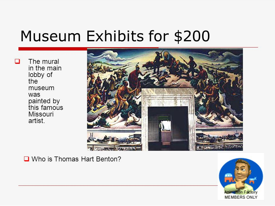 Museum Exhibits for $200 The mural in the main lobby of the museum was painted by this famous Missouri artist.