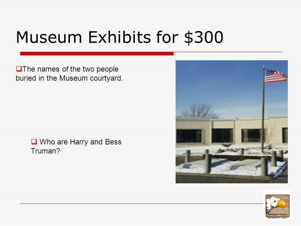 Museum Exhibits for $300 The names of the two people buried in the Museum courtyard.