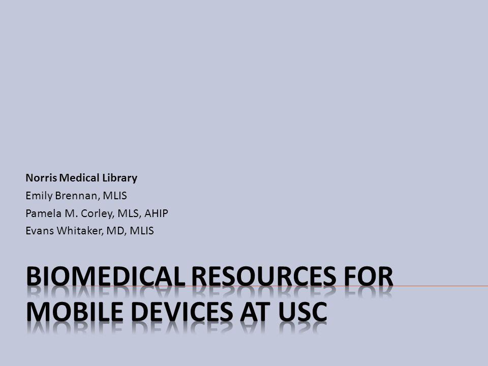 Norris Medical Library Emily Brennan, MLIS Pamela M. Corley, MLS, AHIP Evans Whitaker, MD, MLIS