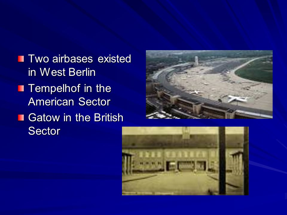 Two airbases existed in West Berlin Tempelhof in the American Sector Gatow in the British Sector