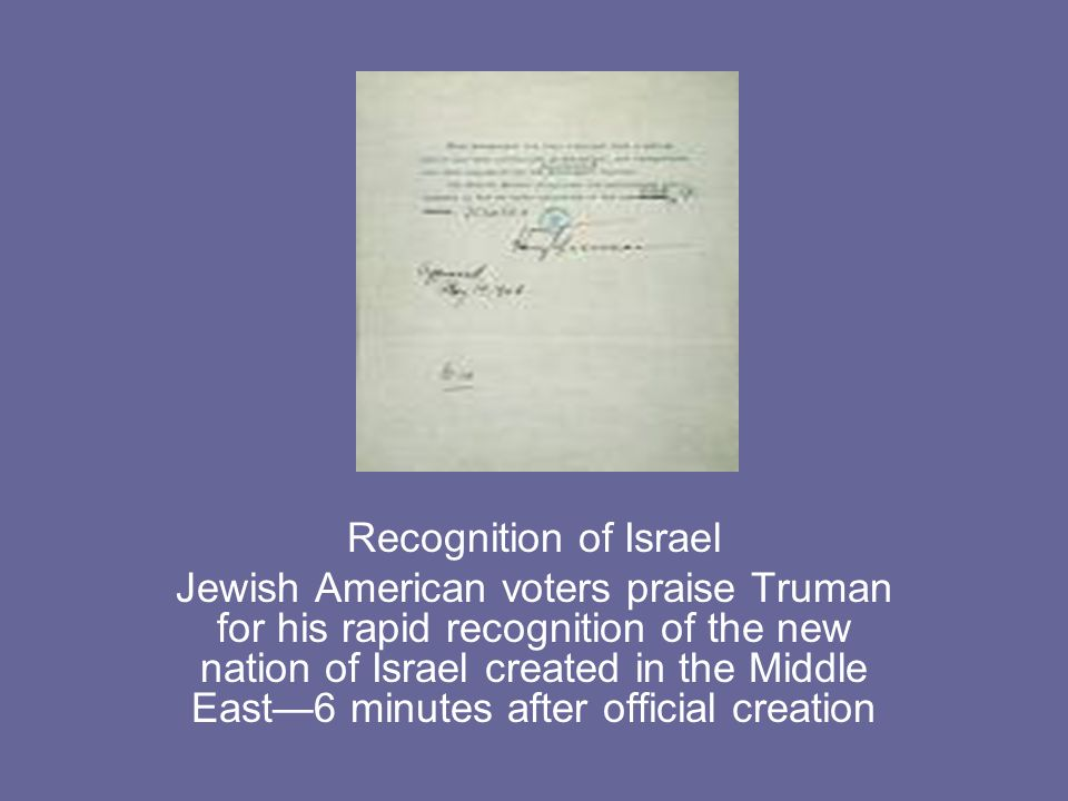 Recognition of Israel Jewish American voters praise Truman for his rapid recognition of the new nation of Israel created in the Middle East6 minutes a