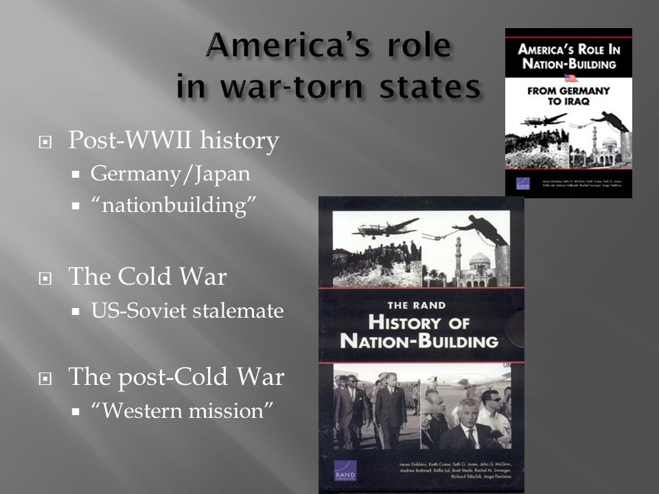 Post-WWII history Germany/Japan nationbuilding The Cold War US-Soviet stalemate The post-Cold War Western mission