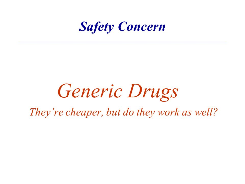 Safety Concern Generic Drugs Theyre cheaper, but do they work as well?