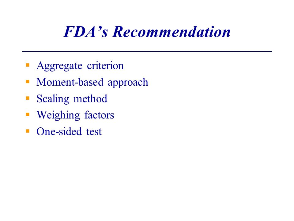 FDAs Recommendation Aggregate criterion Moment-based approach Scaling method Weighing factors One-sided test