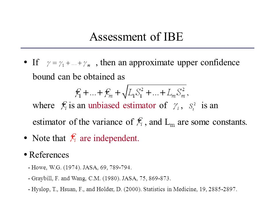 Assessment of IBE If, then an approximate upper confidence bound can be obtained as where is an unbiased estimator of, is an estimator of the variance