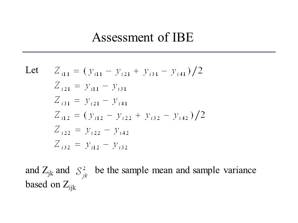 Assessment of IBE Let and Z jk and be the sample mean and sample variance based on Z ijk