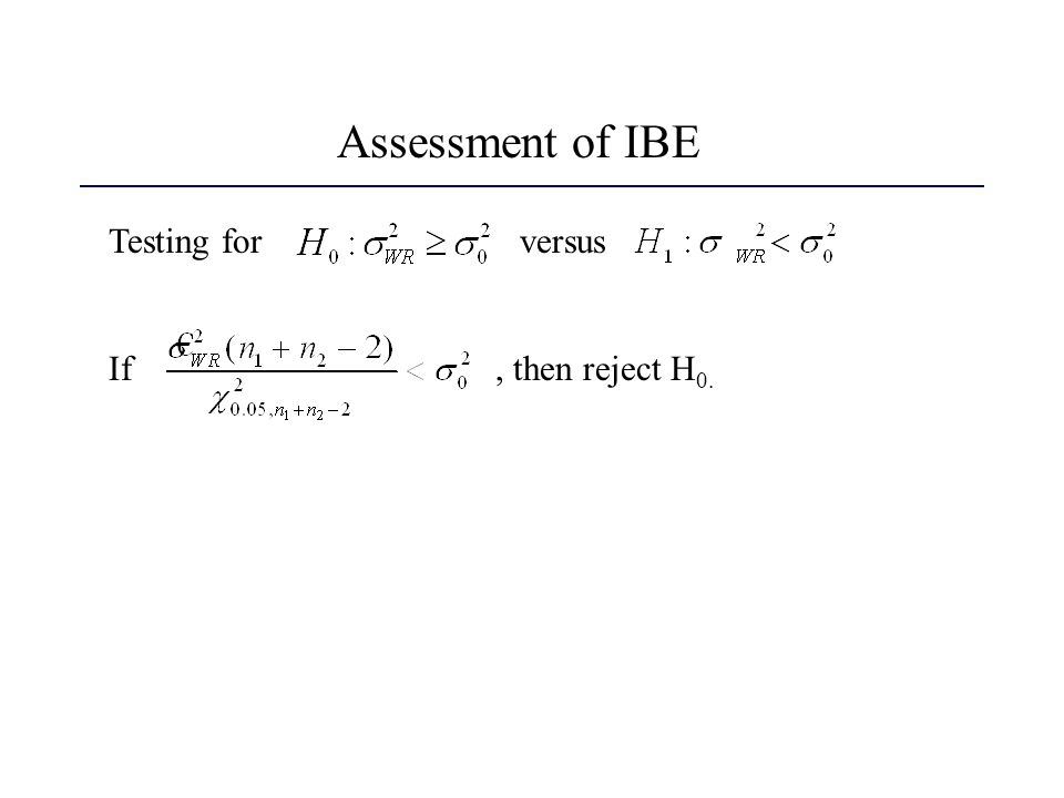 Assessment of IBE Testing for versus If, then reject H 0.