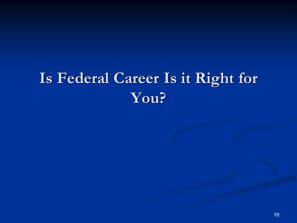 10 Is Federal Career Is it Right for You?