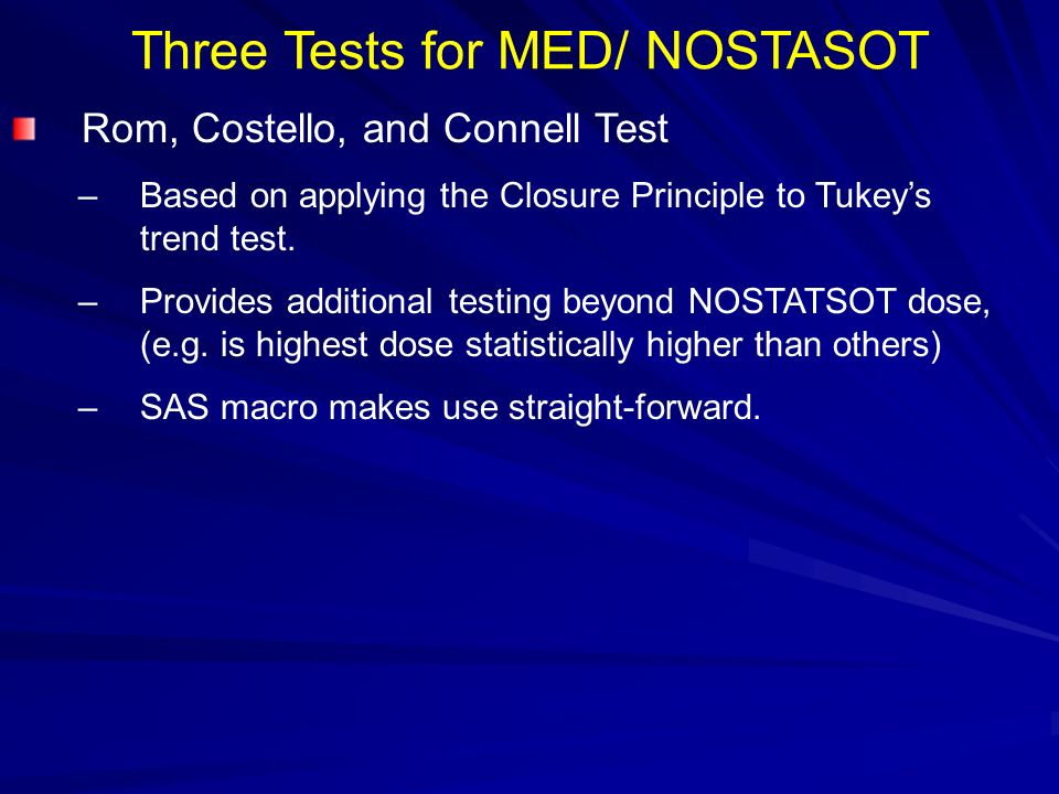 Three Tests for MED/ NOSTASOT Rom, Costello, and Connell Test –Based on applying the Closure Principle to Tukeys trend test. –Provides additional test