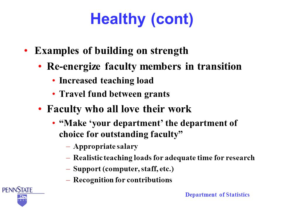Department of Statistics Healthy (cont) Examples of building on strength Re-energize faculty members in transition Increased teaching load Travel fund