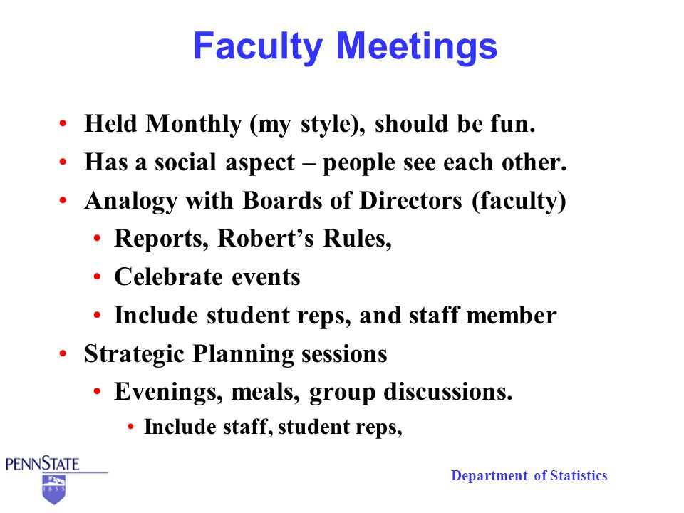 Department of Statistics Faculty Meetings Held Monthly (my style), should be fun. Has a social aspect – people see each other. Analogy with Boards of