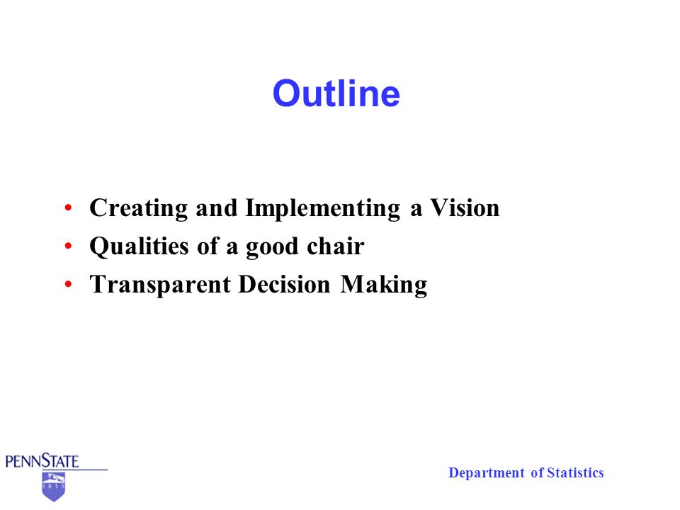 Department of Statistics Outline Creating and Implementing a Vision Qualities of a good chair Transparent Decision Making