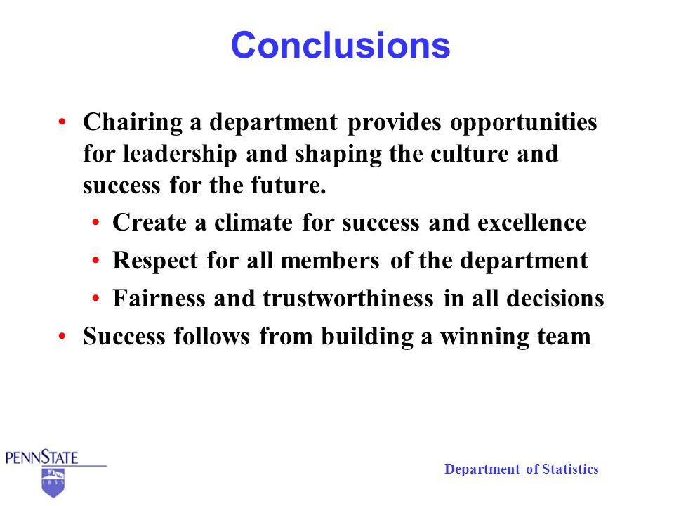 Department of Statistics Conclusions Chairing a department provides opportunities for leadership and shaping the culture and success for the future.
