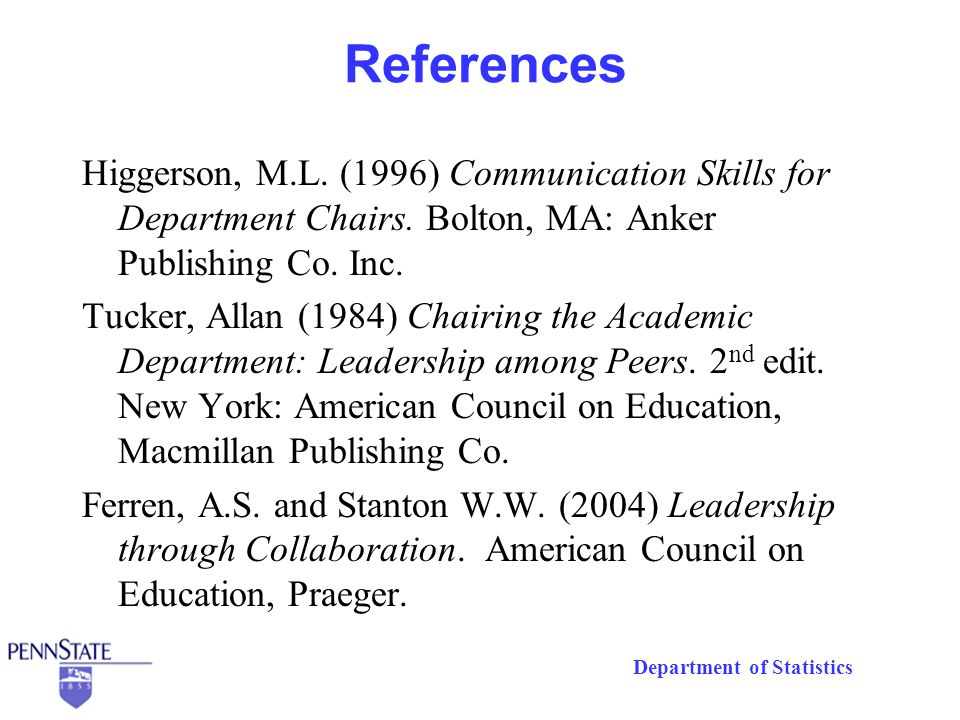 Department of Statistics References Higgerson, M.L. (1996) Communication Skills for Department Chairs. Bolton, MA: Anker Publishing Co. Inc. Tucker, A