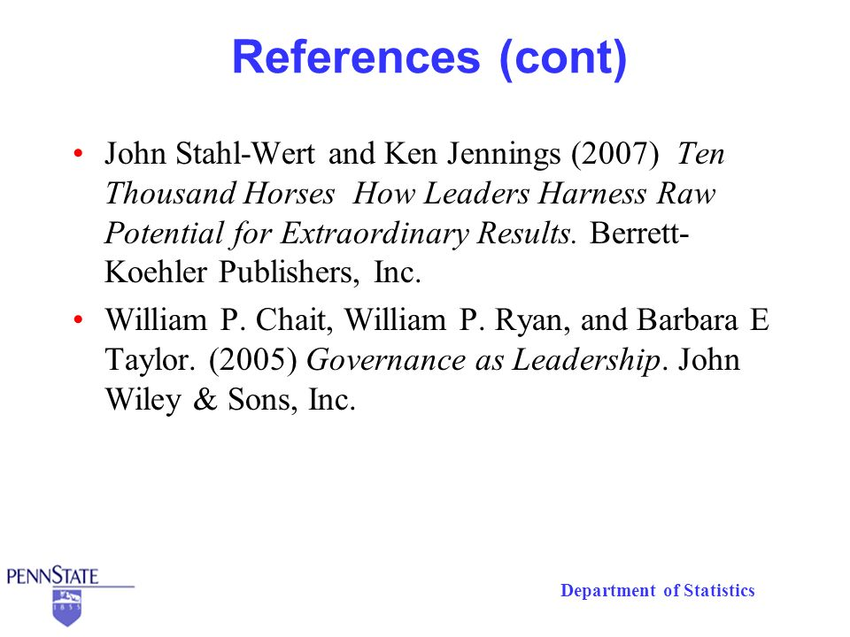 Department of Statistics References (cont) John Stahl-Wert and Ken Jennings (2007) Ten Thousand Horses How Leaders Harness Raw Potential for Extraordinary Results.