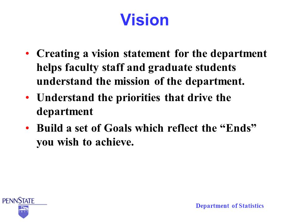 Department of Statistics Vision Creating a vision statement for the department helps faculty staff and graduate students understand the mission of the department.
