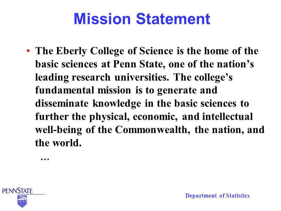 Department of Statistics Mission Statement The Eberly College of Science is the home of the basic sciences at Penn State, one of the nations leading research universities.