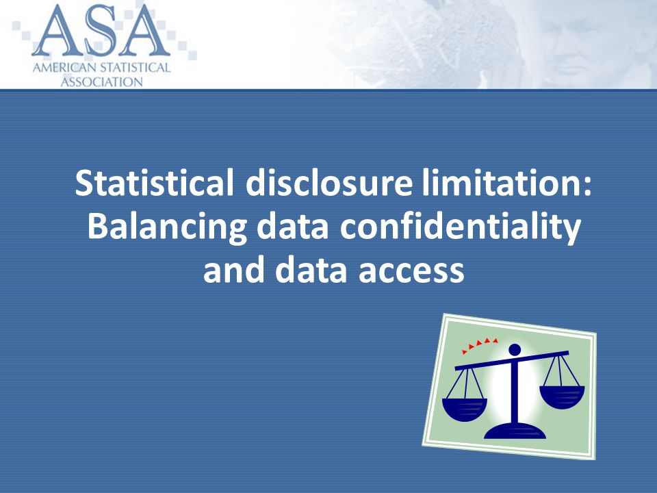 Statistical disclosure limitation: Balancing data confidentiality and data access