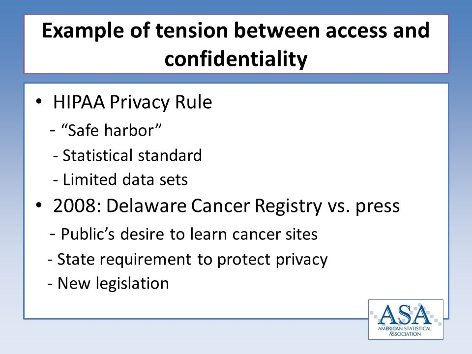 HIPAA Privacy Rule - Safe harbor - Statistical standard - Limited data sets 2008: Delaware Cancer Registry vs. press - Publics desire to learn cancer
