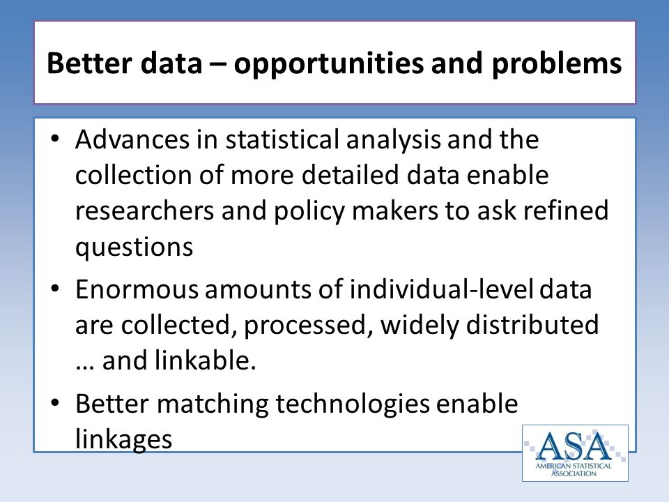 Advances in statistical analysis and the collection of more detailed data enable researchers and policy makers to ask refined questions Enormous amoun