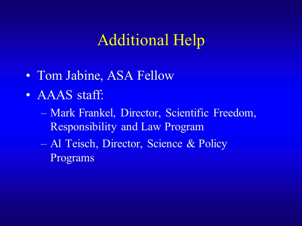 Additional Help Tom Jabine, ASA Fellow AAAS staff: –Mark Frankel, Director, Scientific Freedom, Responsibility and Law Program –Al Teisch, Director, Science & Policy Programs