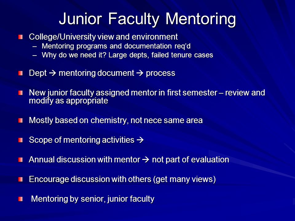 Junior Faculty Mentoring College/University view and environment –Mentoring programs and documentation reqd –Why do we need it.