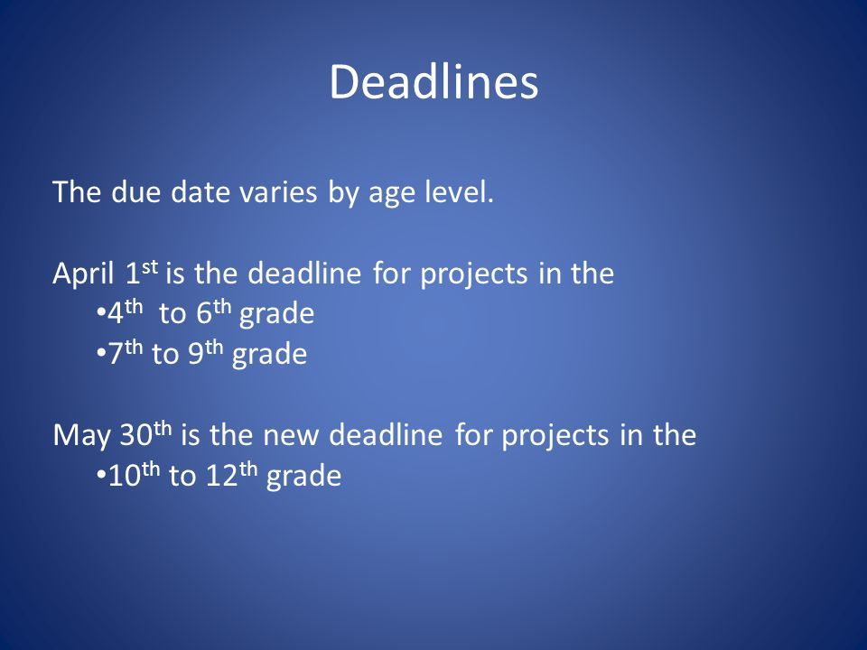 Deadlines The due date varies by age level.