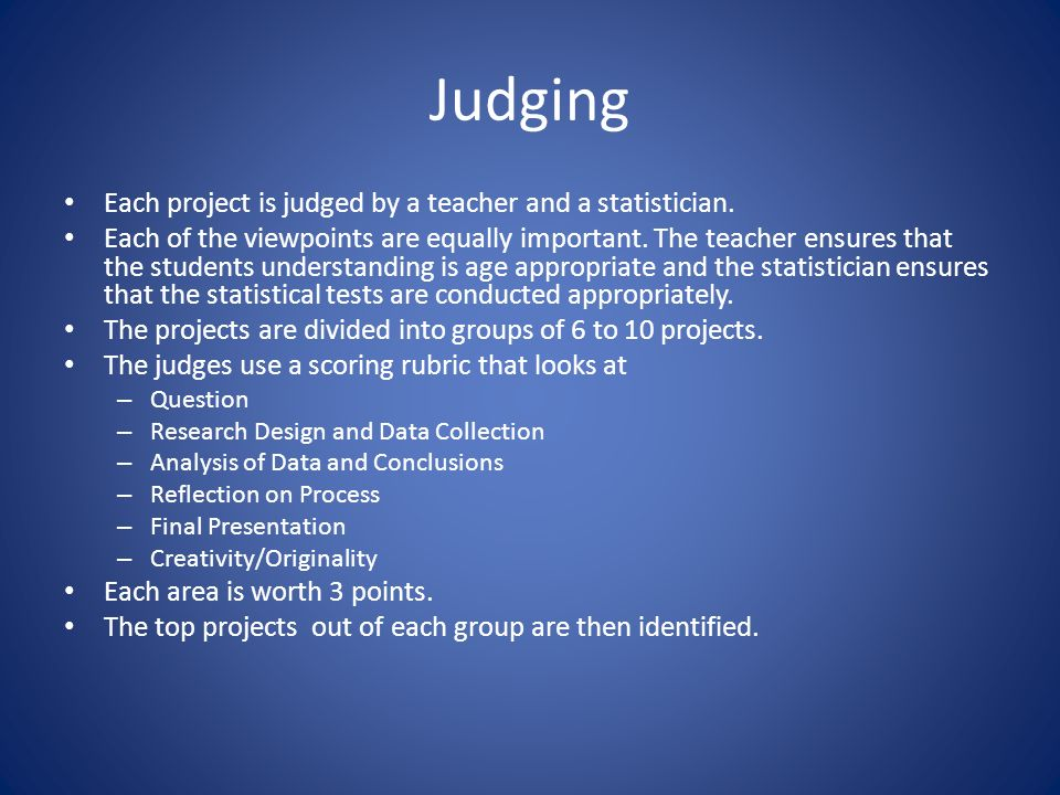 Judging Each project is judged by a teacher and a statistician.