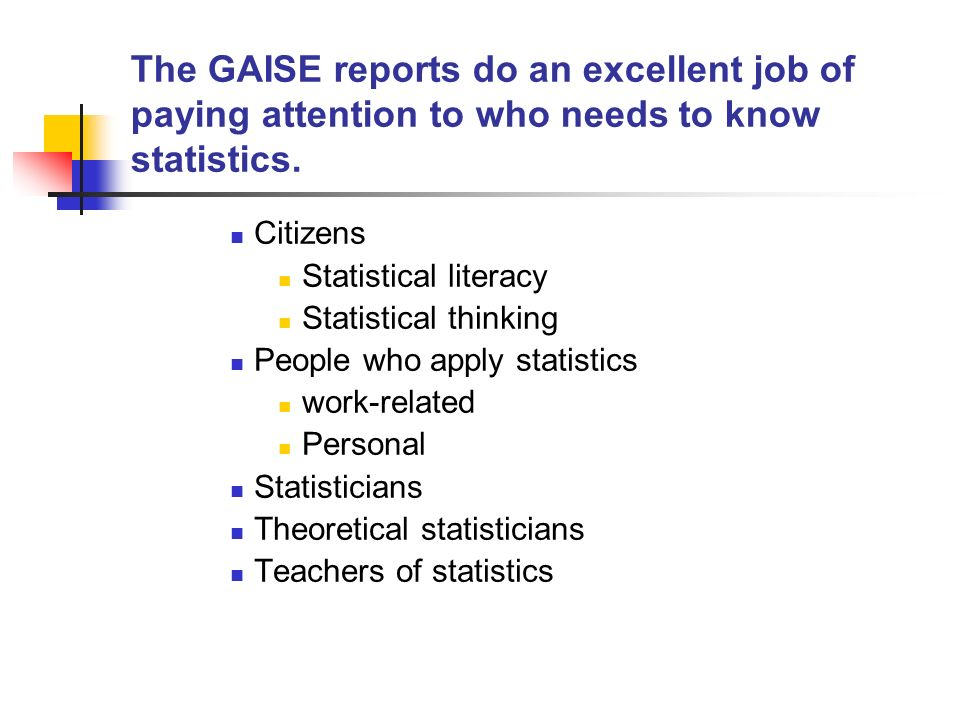 The GAISE reports do an excellent job of paying attention to who needs to know statistics.