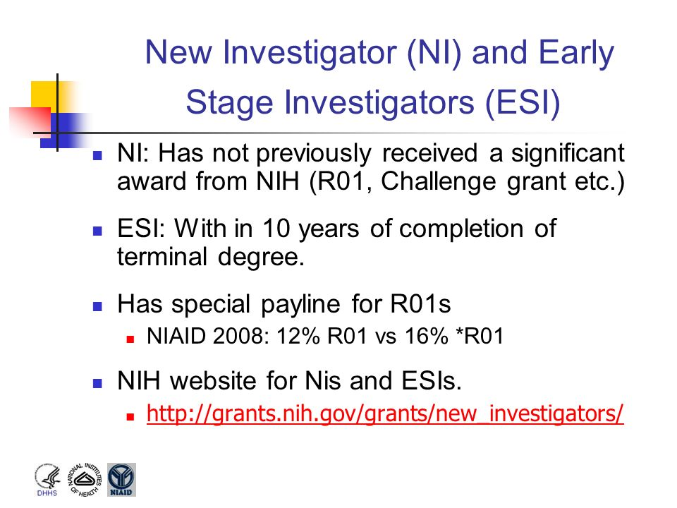 New Investigator (NI) and Early Stage Investigators (ESI) NI: Has not previously received a significant award from NIH (R01, Challenge grant etc.) ESI