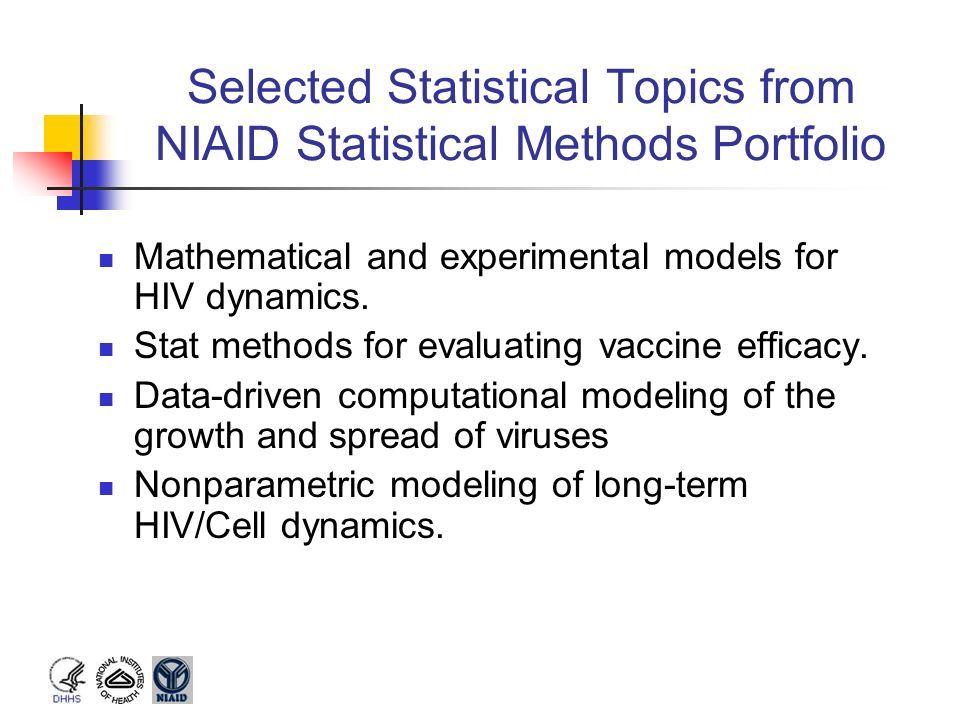 Selected Statistical Topics from NIAID Statistical Methods Portfolio Mathematical and experimental models for HIV dynamics. Stat methods for evaluatin