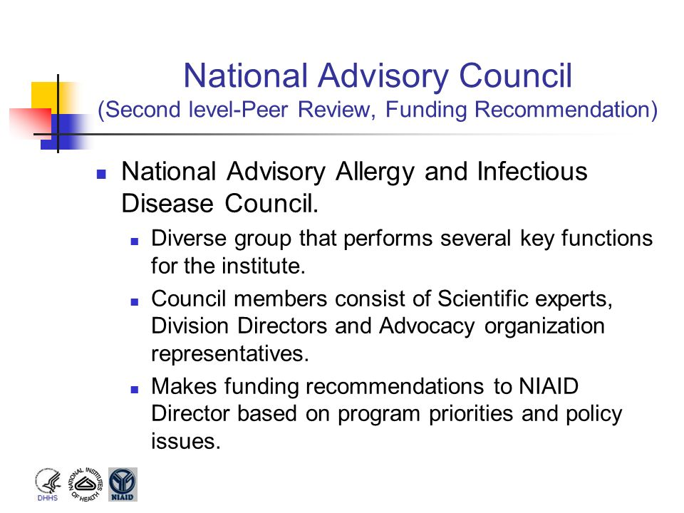 National Advisory Council (Second level-Peer Review, Funding Recommendation) National Advisory Allergy and Infectious Disease Council. Diverse group t