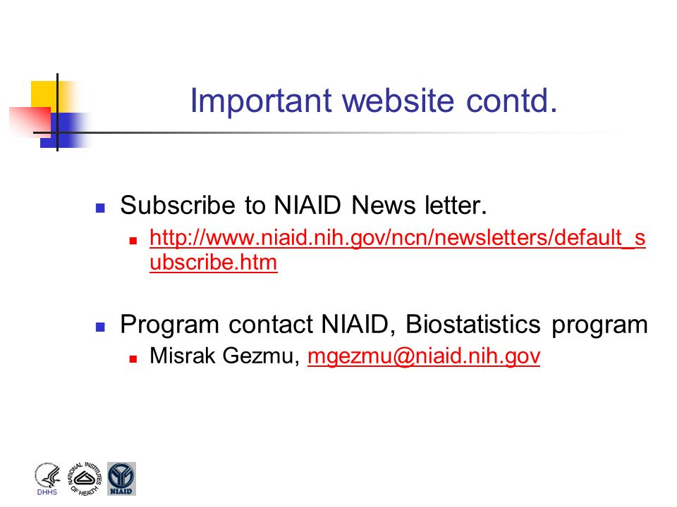 Important website contd. Subscribe to NIAID News letter. http://www.niaid.nih.gov/ncn/newsletters/default_s ubscribe.htm http://www.niaid.nih.gov/ncn/
