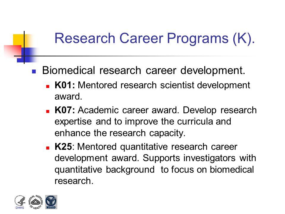 Research Career Programs (K). Biomedical research career development. K01: Mentored research scientist development award. K07: Academic career award.