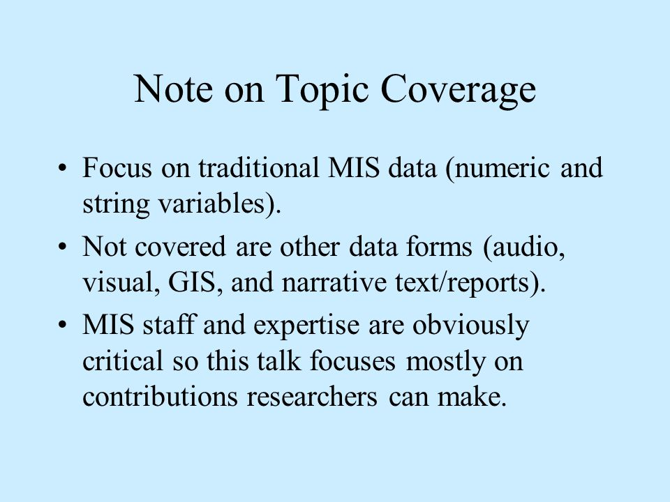 Note on Topic Coverage Focus on traditional MIS data (numeric and string variables).