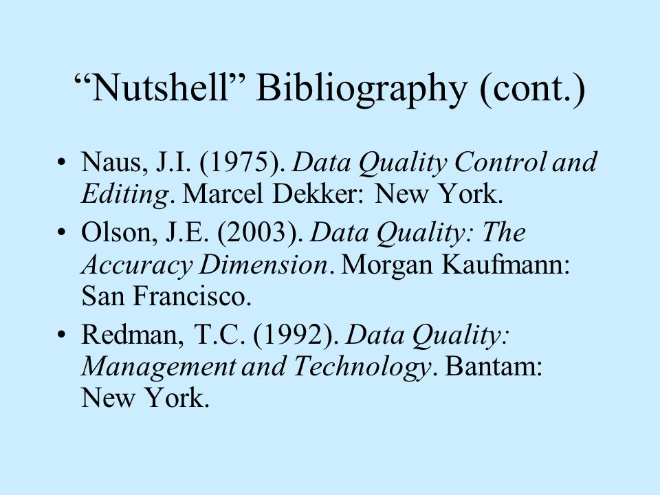Nutshell Bibliography (cont.) Naus, J.I. (1975). Data Quality Control and Editing.