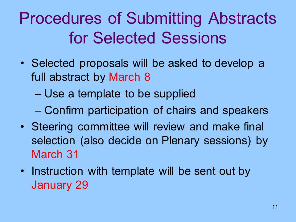 11 Procedures of Submitting Abstracts for Selected Sessions Selected proposals will be asked to develop a full abstract by March 8 –Use a template to