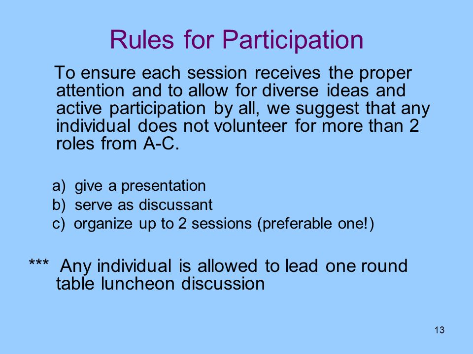 13 Rules for Participation To ensure each session receives the proper attention and to allow for diverse ideas and active participation by all, we sug