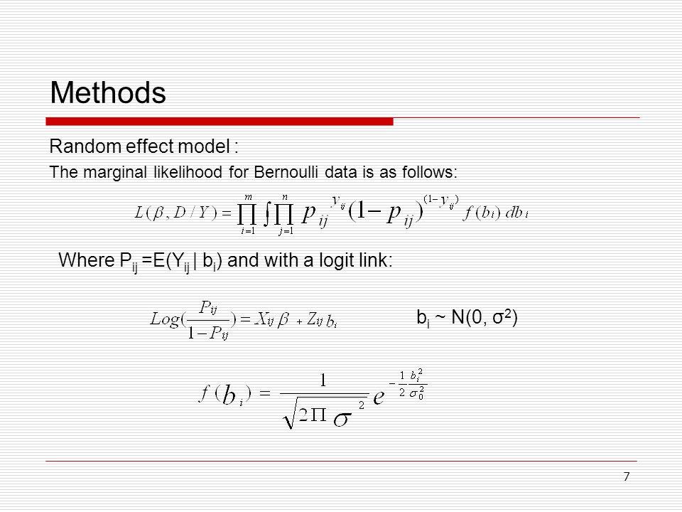 7 Methods Random effect model : The marginal likelihood for Bernoulli data is as follows: Where P ij =E(Y ij | b i ) and with a logit link: b i ~ N(0,