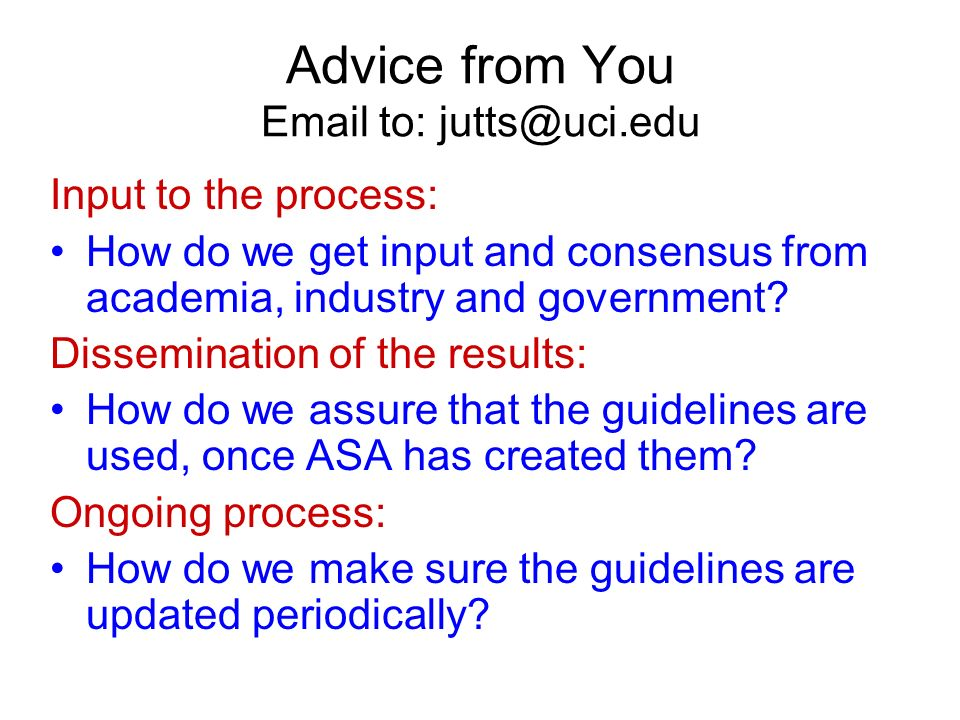 Advice from You Email to: jutts@uci.edu Input to the process: How do we get input and consensus from academia, industry and government.