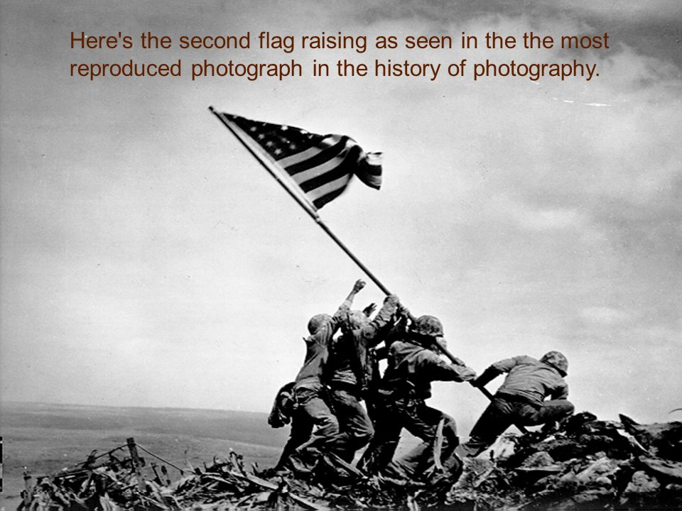 Here s the second flag raising as seen in the the most reproduced photograph in the history of photography.