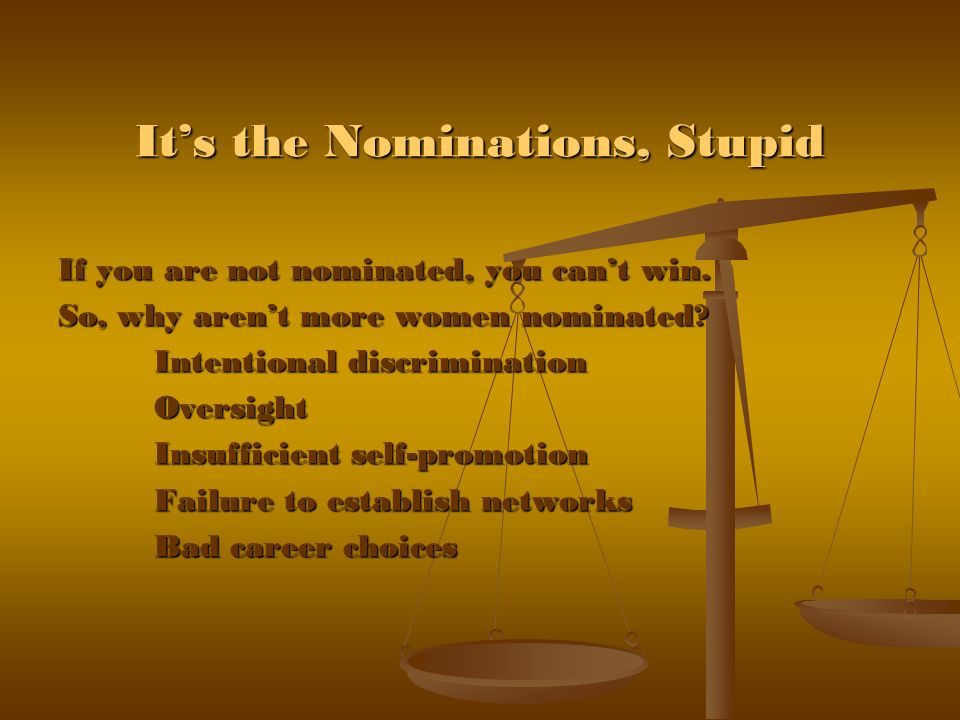 Its the Nominations, Stupid If you are not nominated, you cant win.