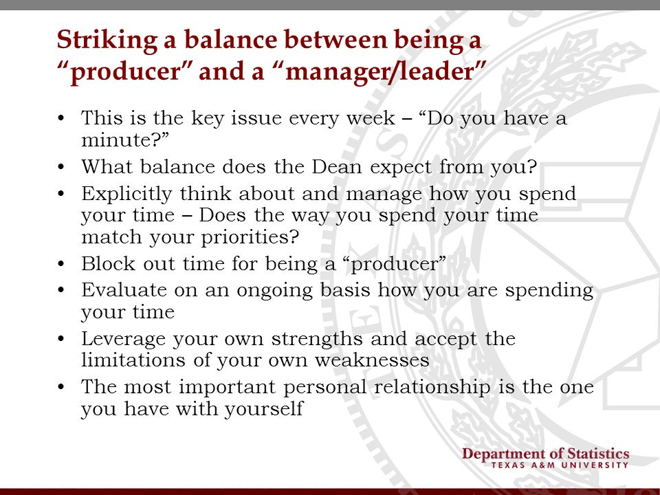 Striking a balance between being a producer and a manager/leader This is the key issue every week – Do you have a minute.