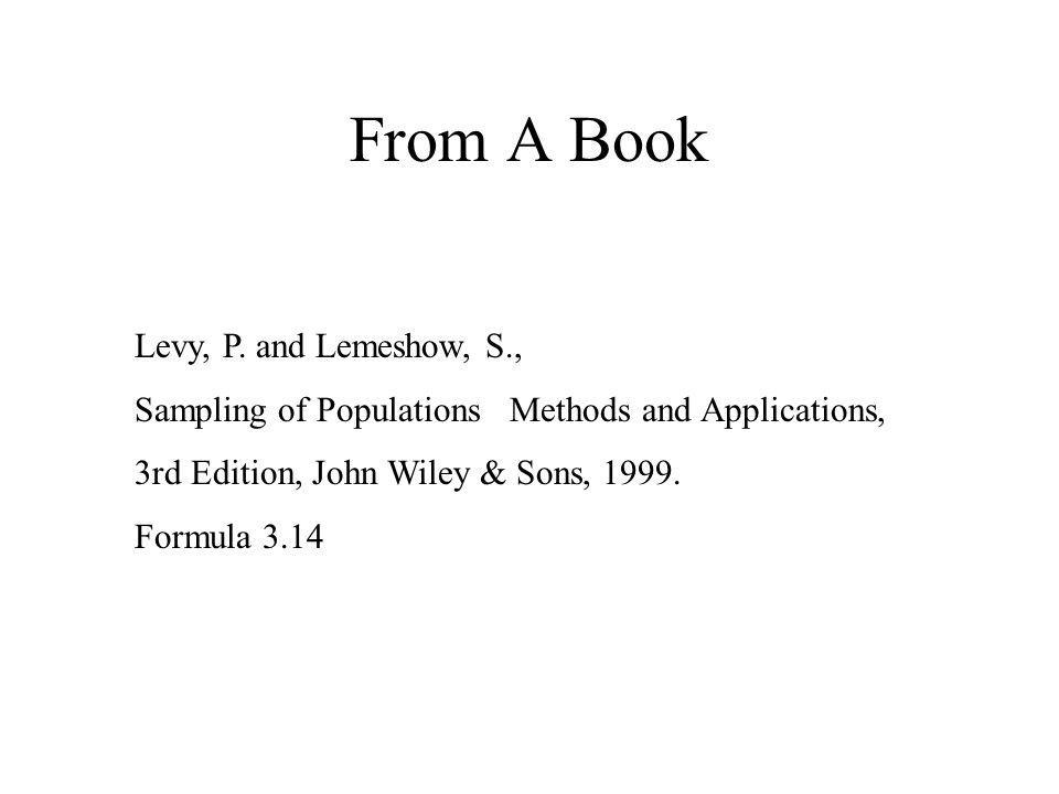 From A Book Levy, P. and Lemeshow, S., Sampling of Populations Methods and Applications, 3rd Edition, John Wiley & Sons, 1999. Formula 3.14