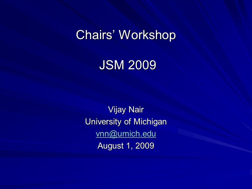 Chairs Workshop JSM 2009 Vijay Nair University of Michigan vnn@umich.edu August 1, 2009