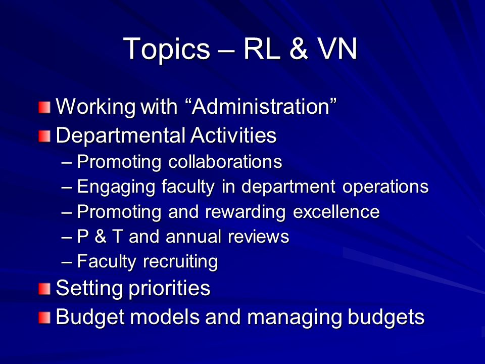 Topics – RL & VN Working with Administration Departmental Activities –Promoting collaborations –Engaging faculty in department operations –Promoting a