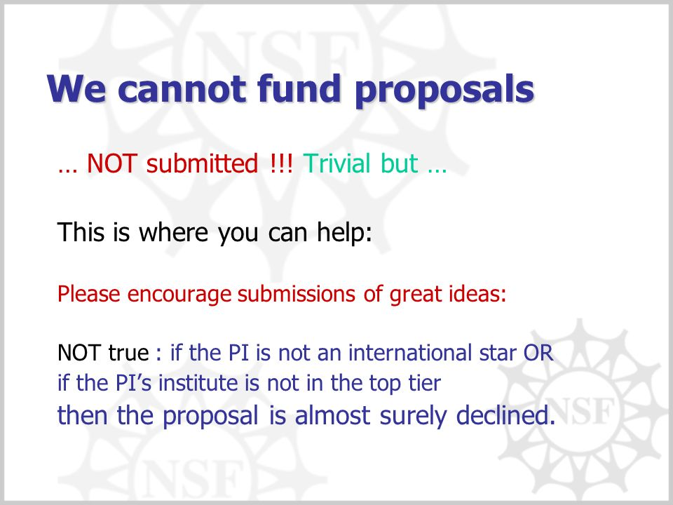 We cannot fund proposals … NOT submitted !!.