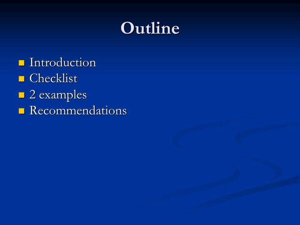 Outline Introduction Introduction Checklist Checklist 2 examples 2 examples Recommendations Recommendations